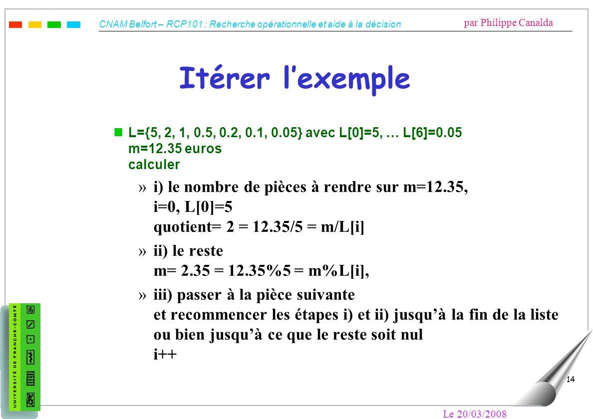 Itérer l'exempleL={5, 2, 1, 0.5, 0.2, 0.1, 0.05} avec L[0]=5, … L[6]=0.05 m=12.35 euros calculer.